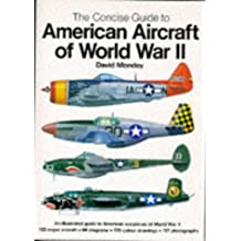 The Concise Guide to American Aircraft of World War II: An Illustrated Guide to American Warplanes of World War II
