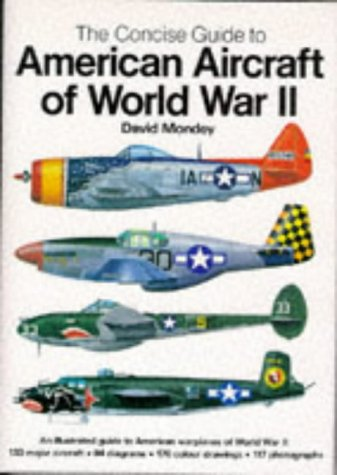 The Concise Guide to American Aircraft of World War II: An Illustrated Guide to American Warplanes of World War II por David Mondey