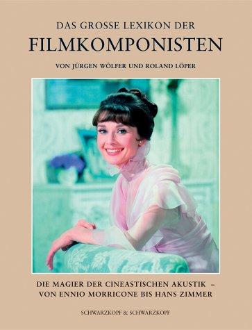 Das grosse Lexikon der Filmkomponisten. par Jürgen Wölfer