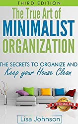 Minimalist Organization - Secrets to Organize and Keep Your House Clean, De-Stress And Simplify Your Life (Minimalist Lifestyle, Cleaning and Organizing, ... Living, Minimalist Living) (English Edition)