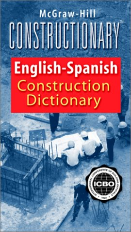 McGraw-Hill Constructionary: Spanish-English/English-Spanish Construction Dictionary