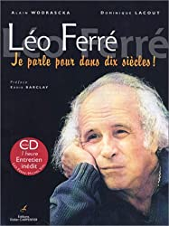 Léo Ferré : Je parle pour dans dix siècles ! (CD inclus)