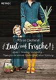 Lust auf Frische!: Lecker, knackig, nachhaltig - Tipps für die smarte Küche (fast) ohne Kühlung - Marie Cochard