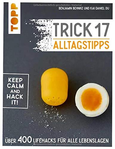 Trick 17 - Alltagstipps: Über 400 Lifehacks für alle Lebenslagen
