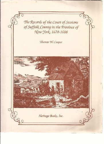 The Records of the Court of Sessions of Suffolk County in the Province of New York, 1670-1688 by Cooper, Thomas W. (1993) Paperback