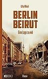 Berlin - Beirut: Eine Lüge zu viel -