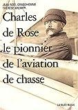 Charles de Rose - Le pionnier de l'aviation de chasse