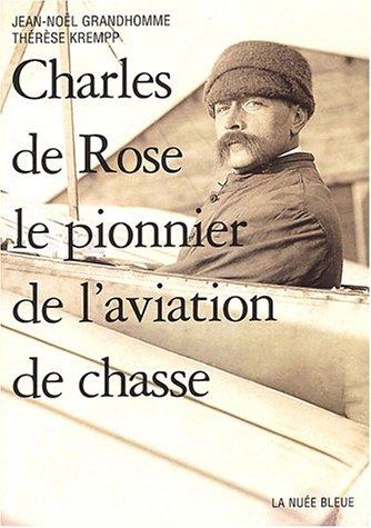 Charles de Rose : Le pionnier de l'aviation de chasse