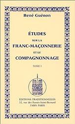 Etudes sur la franc-maçonnerie et le compagnonnage, tome 1