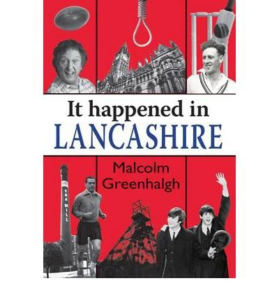 [(It Happened in Lancashire)] [ By (author) Malcolm Greenhalgh ] [March, 2012]