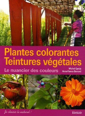 Plantes colorantes Teintures végétales : Le nuancier de couleurs par Michel Garcia