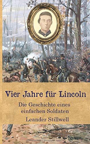 Vier Jahre für Lincoln: Die Geschichte eines einfachen Soldaten (Zeitzeugen des Sezessionskrieges 5, Band 5)