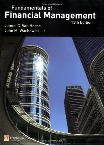 Fundamentals of Financial Management: Written by J. Van Horne, 2008 Edition, (13) Publisher: Financial Times/ Prentice Hall [Paperback]