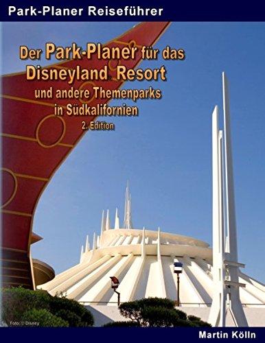 Der Park-Planer für das Disneyland Resort und andere Themenparks in Südkalifornien - 2. Edition: mit dem Disney California Adventure Park, den Universal Studios Hollywood und weiteren Parks