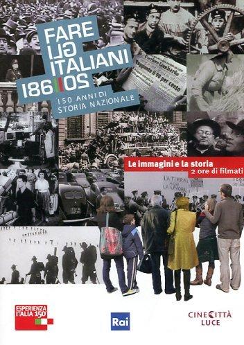 Fare gli italiani - 150 anni di storia nazionale