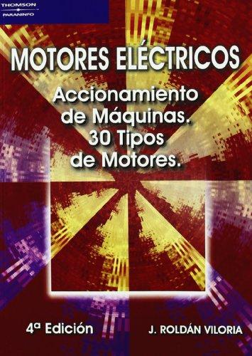 Motores eléctricos. Accionamiento de máquinas. 30 tipos de motores por JOSÉ ROLDÁN VILORIA