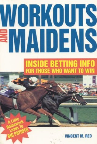 Workouts and Maidens: Inside Betting Info for Those Who Want to Win por Vincent Reo
