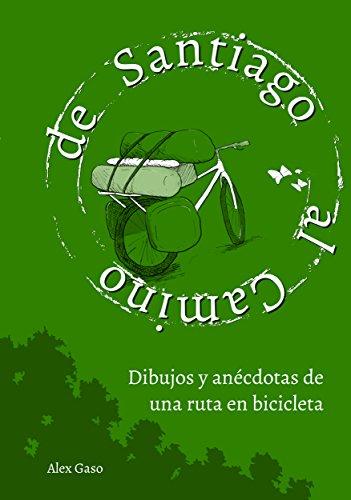 De Santiago al Camino: Dibujos y anécdotas de una ruta en bicicleta