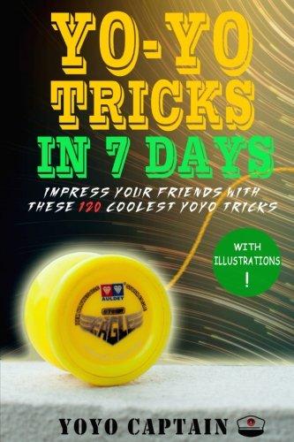 Yoyo Tricks in 7 Days: Impress your friends with these 120 coolest yoyo tricks (Yoyo Duncan Trick)