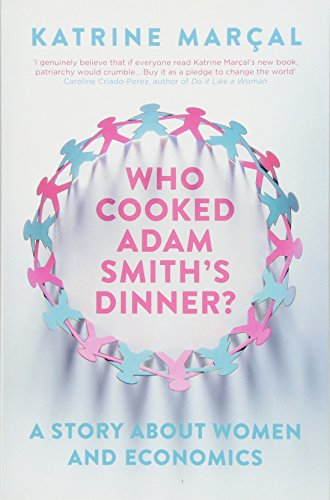 Who Cooked Adam Smith's Dinner?: A Story About Women and Economics por Katrine Marçal