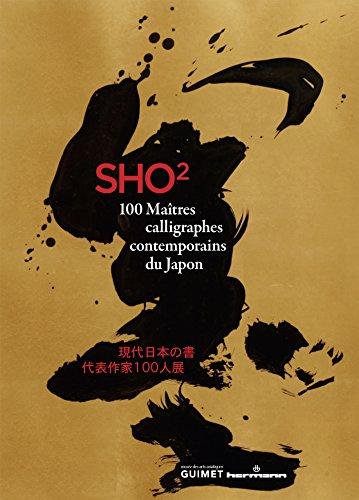 Sho 2: 100 maîtres calligraphes contemporains du Japon