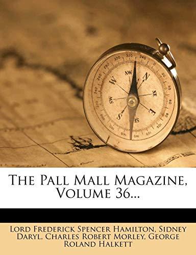 The Pall Mall Magazine, Volume 36.