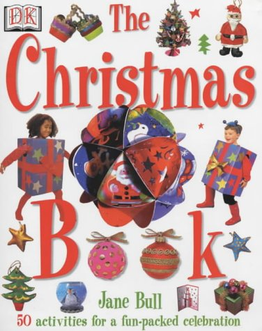 Christmas Book (The): The Ultimate Christmas Activity Book for Children (Jane Bull's activity series)