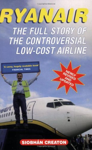 ryanair-the-full-story-of-the-controversial-low-cost-airline-by-siobhan-creaton-2007-08-01