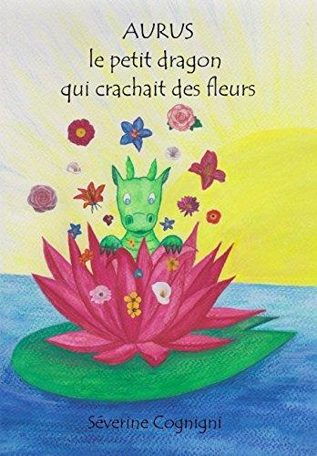 Aurus le petit dragon qui crachait des fleurs par Séverine Cognigni