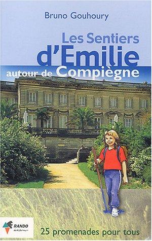 Les sentiers d'Emilie autour de Compiègne : 25 promenades pour tous