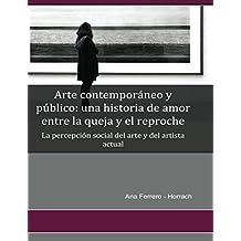 Arte contemporáneo y público: una historia de amor entre la queja y el reproche: La percepción social del arte y del artista contemporáneo