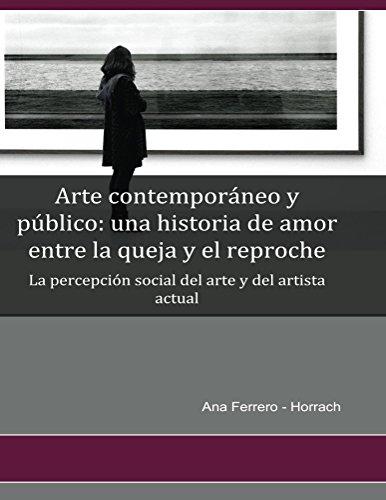 Arte contemporáneo y público: una historia de amor entre la queja y el reproche: La percepción social del arte y del artista contemporáneo por Ana Ferrero-Horrach