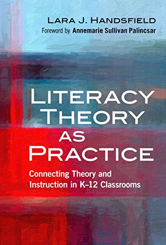 Literacy Theory as Practice: Connecting Theory and Instruction in K-12 Classrooms (Language and Literacy)
