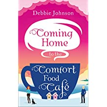 Coming Home to the Comfort Food Café: The only heart-warming feel-good novel you need! (Comfort Food Cafe)