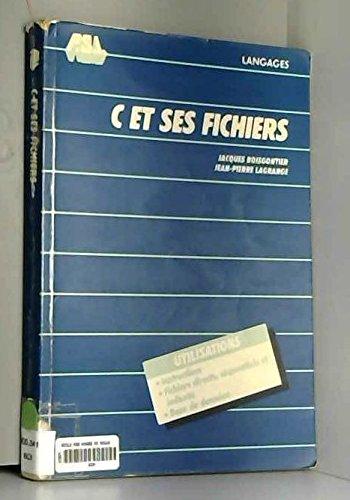 C et ses fichiers (Langages) par Jacques Boisgontier