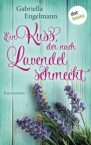 Ein Kuss, der nach Lavendel schmeckt: Kurzroman von [Engelmann, Gabriella]
