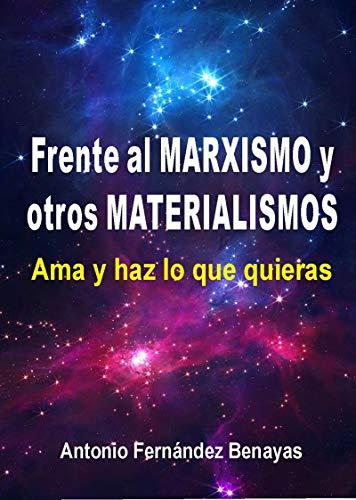 Manifiesto frente al MARXISMO y otros MATERIALISMOS.: Ama y haz lo que quieras por Fernández Benayas Antonio