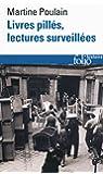 Livres pillés, lectures surveillées: Les bibliothèques françaises sous l'Occupation