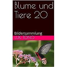 Blume und Tiere 20: Bildersammlung (German Edition)