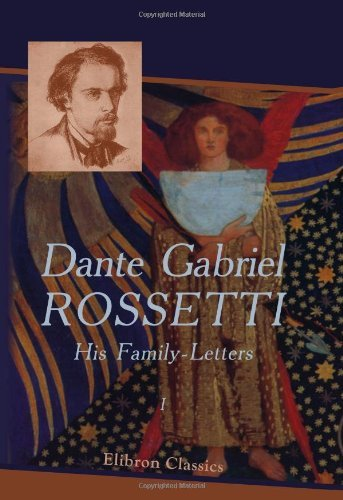 Dante Gabriel Rossetti: His Family-Letters: Edited with a memoir by William Michael Rossetti. Volume 1 by Dante Gabriel Rossetti (2001-02-07)