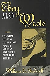 [They Also Wrote: Evaluative Essays on Lesser-known Popular American Songwriters Prior to the Rock Era] (By: William E. Studwell) [published: October, 2000]