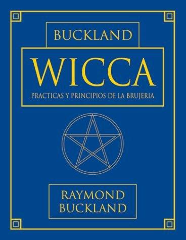 Wicca: Practicas y principios de la brujeria (Series de Magia Practica de Llewellyn) (Spanish Edition) by Raymond Buckland (2001-03-08)