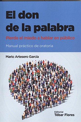 El don de la palabra: Pierde el miedo a hablar en público por Mario Artesero García