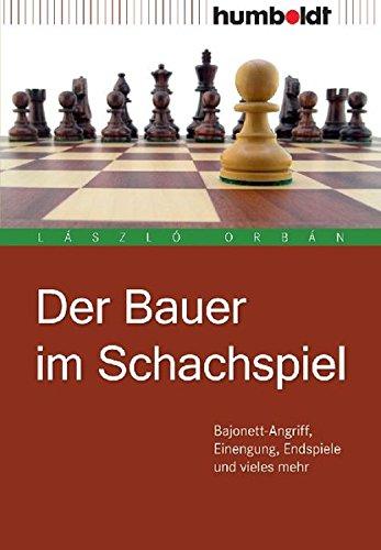Der Bauer im Schachspiel. Bajonett-Angriff, Einengung, Endspiele und vieles mehr (humboldt - Freizeit & Hobby)