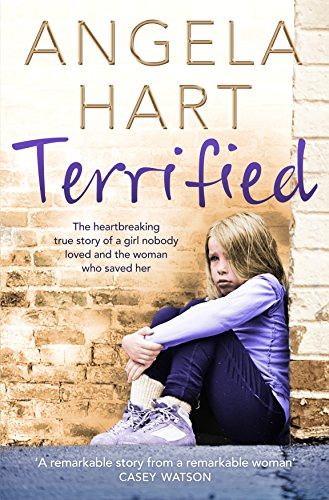 Terrified: The heartbreaking true story of a girl nobody loved and the woman who saved her (Angela Hart) Test