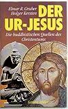 Der Ur-Jesus. Die buddhistischen Quellen des Christentums