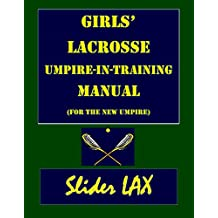 Girls' Lacrosse Umpire-in-Training Manual: (for the New Umpire) (English Edition)
