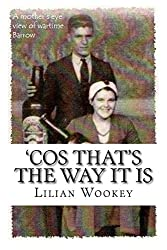 'Cos That's The Way It Is: A Mother's Eye View of Wartime Barrow: Volume 2