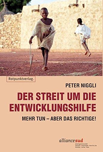 Der Streit um die Entwicklungshilfe: Mehr tun aber das Richtige!: Mehr tun aber das Richtige!
