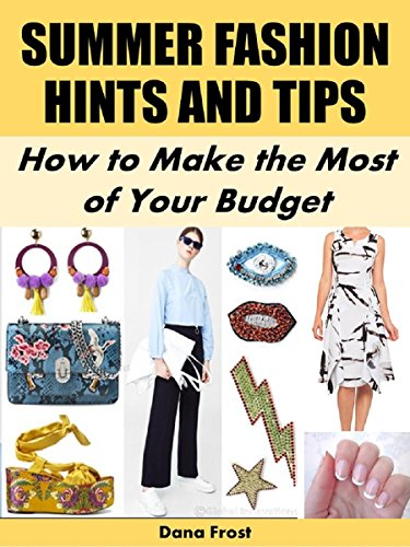 Summer Fashion Hints and Tips: How to Make the Most of Your Budget (More for Less Guides Book 11) (English (Elf Kostüm Designs)